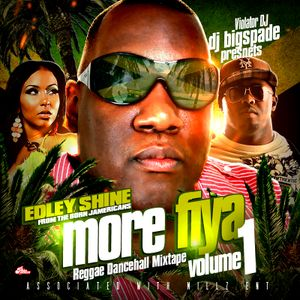 Dj Big Spade - More Fiya Reggae Dancehall Mixtape Vol . 1 Feat. EDLEY SHINE of  BORN JAMERICANS