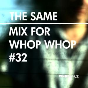 The Same mix for Whopwhop #32