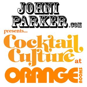 Johni Parker - Cocktail Culture at Orange Rooms (Every Thursday)