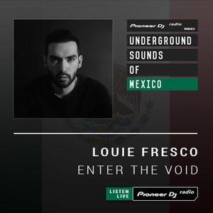 Louie Fresco - Enter The Void (Underground Sounds of Mexico) - JUL 2019
