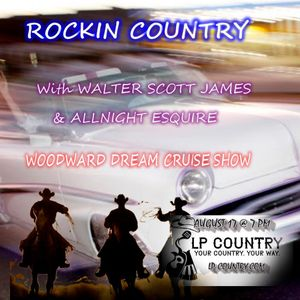 ROCKIN COUNTRY - AUGUST 17, 2019 - WOODWARD DREAM CRUISE SHOW- ALLNIGHT ESQUIRE & WALTER SCOTT JAMES