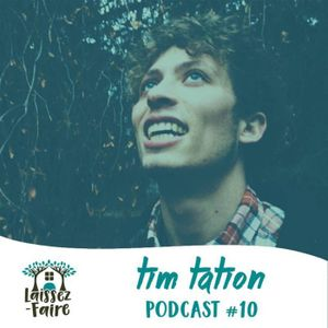 Laissez-Faire Podcast #10 - Tim Tation