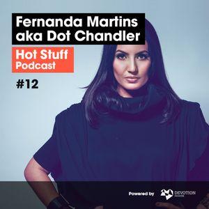 Hot Stuff 012 with Fernanda Martins aka Dot Chandler