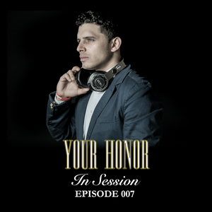 DJ Your Honor Radio: In Session 007