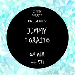 Jimmy Toraito Presents : Jimmy Toraito ON AIR #50