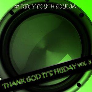 "Dirty South Soulja Presents - ""TGIF"" - THANK GOD IT'S FRIDAY VOL.3"