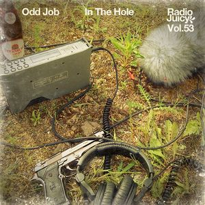 Radio Juicy Vol. 53 (In The Hole by Odd Job)