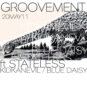 GROOVEMENT // STATELESS x KIDKANEVIL x BLUE DAISY // 20MAY11