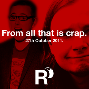 From All That Is Crap - 27th October 2011