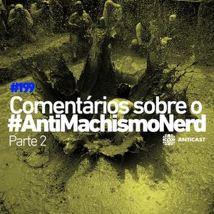 AntiCast 199 [Pt 2] – Comentários sobre o AntiMachismoNerd