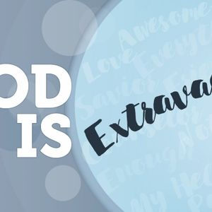 God is: Extravagant