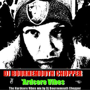 DJ Bournemouth Chopper - 'Ard Core Vibes