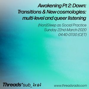 (Non)Sleep as Social Practice - Awakening Pt2: Dawn Transitions - 22-Mar-20  (Threads*sub_ʇxǝʇ)