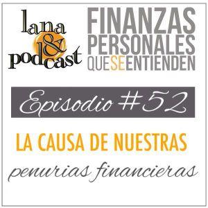La causa de nuestras penurias financieras. Podcast #52