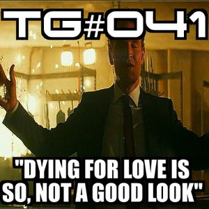 "TG #041: ""Dying For Love, Is So Not A Good Look..."""