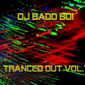 DJ Badd Boi - Tranced Out Vol 7