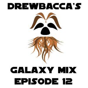 Drewbacca's Galaxy Mix - Episode 12