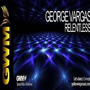 "George Vargas ""Relentless"" Episode 8 @ Golden Wings Music Radio"