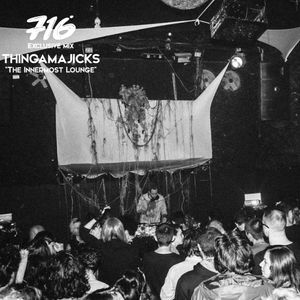 716 Exclusive Mix - Thingamajicks : The Innermost Lounge
