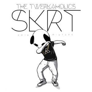 The Twerkaholics - SKRT - 2016 Mixtape