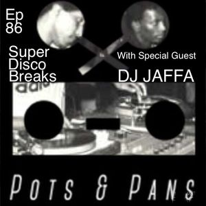 Pots & Pans Radio - Episode 86 - Super Disco Breaks with Special Guest DJ JAFFA