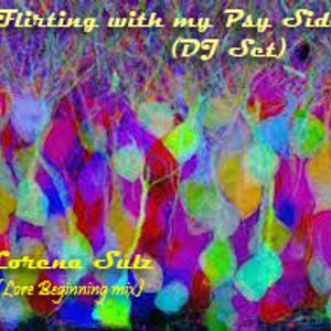 Flirting with my Psy Side.  Dj Set (Lorena the beginning mix)