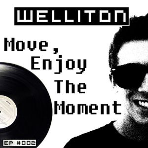 Welliton - Move, Enjoy The Moment - EP #002