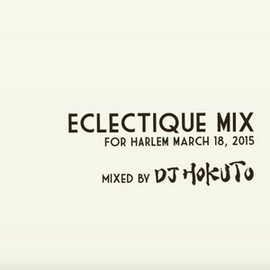 Eclectique Mix by DJ HOKUTO March 18th, 2015