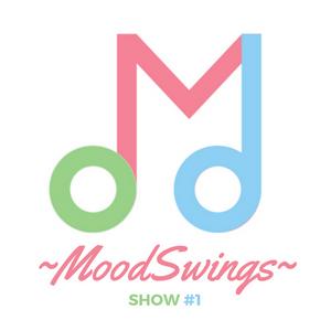 ~Moodswings~   Show #1