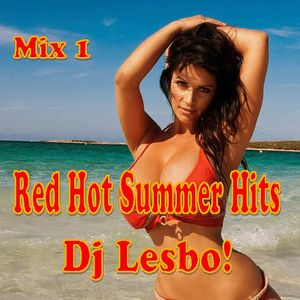 Red Hot Summer Hits Mix 1 - Dj Lesbo!