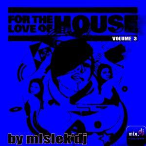 For The Love Of House Vol.3  by mlslek'dj