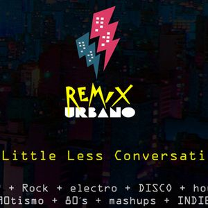 Podcast Remix Urbano Little Less Conversation