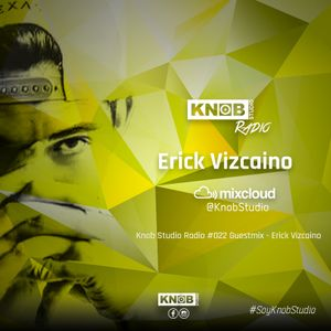 Knob Studio Radio #022 Guestmix - Erick Vizcaino