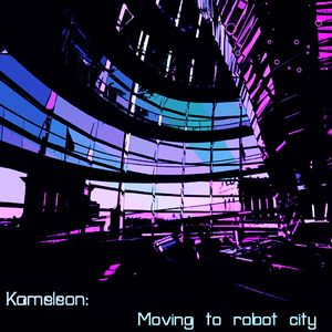 Kameleon - Moving to Robot City