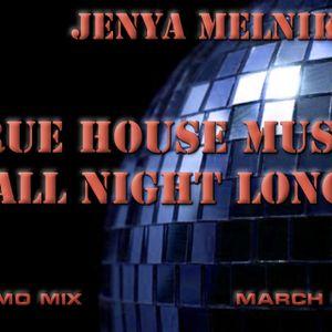 Jenya Melnikoff - True House Music All Night Long (Promo Mix, March 2011)