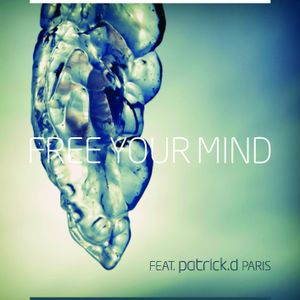 Free Your Mind - Patrick D  Proudly Presents So Tribalissimo Summer 2012