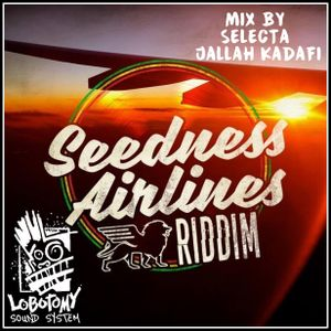 "Lobotomy Sound System & Selecta Jallah Kadafi "" Seedness Airlines Riddim (Seedness Records) 2017 """
