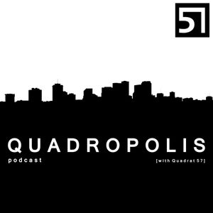 Quadropolis with Quadrat 57 / Episode 009