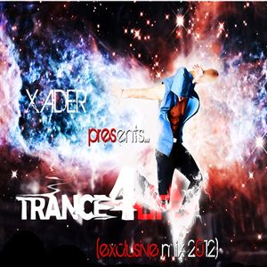 X-ADER - TRANCE 4 LIFE ( Exclusive Mix 2012)
