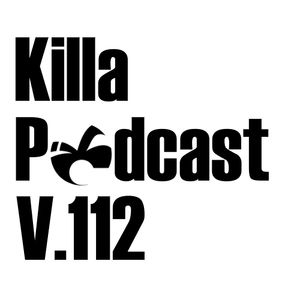 Killa Podcast V.112