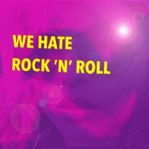 We Hate Rock 'n' Roll