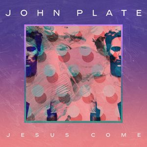 "John Plate - ""Jesus Come"" / April 2014"