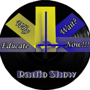 Why Wait? Educate Now! Radio Show w/ special guests: Mickey Millar, Elijah Coles-Brown