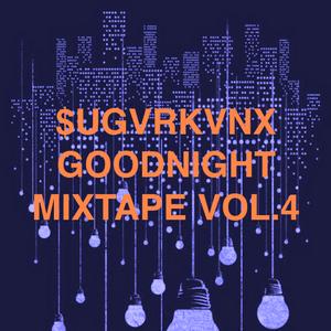 $UGVRKVNX GOODNIGHT MIXTAPE VOL.4