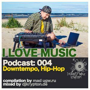 Podcast — I Love Music: 004 Downtempo, Hip-Hop [2013]