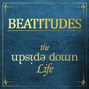 Beatitudes - The Upside Down Life: Welcome The King