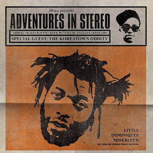 ADVENTURES IN STEREO 264 - SPECIAL GUEST KOREATOWN ODDITY + MUSIC FROM RTJ, KNX, VITAMIN D + MORE