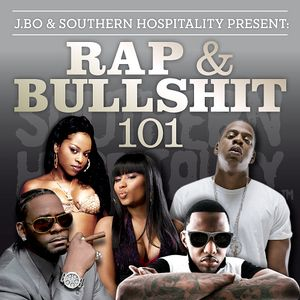 Rap & Bullshit 101 - Presented by J.Bo & Southern Hospitality