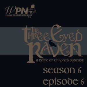 The Three Eyed Raven - Season 6 Episode 6 'Blood of My Blood'