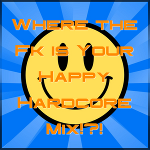 Where the Fk is your Happy Hardcore Mix!?!